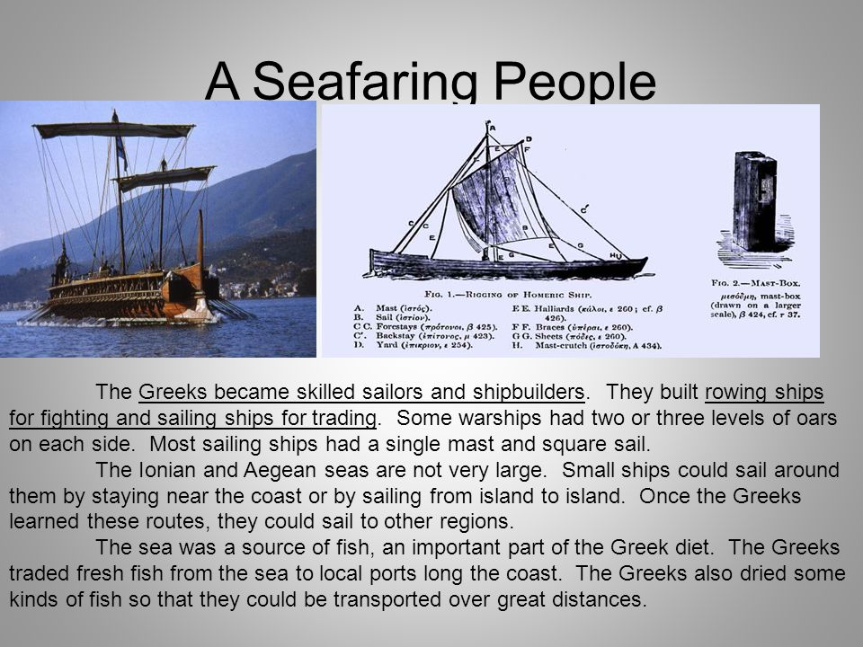A Seafaring People The Greeks became skilled sailors and shipbuilders.