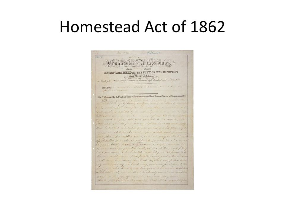 The Homestead Act provided the means for people to claim unsettled land for little or no cash money.