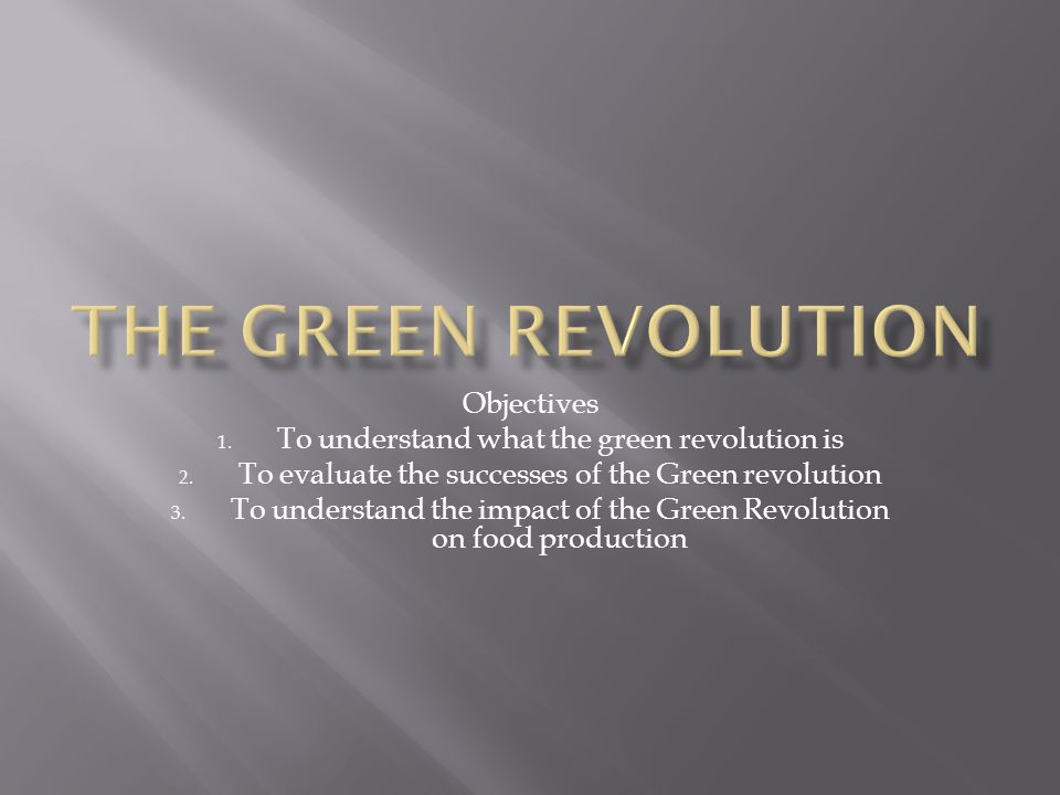 Objectives 1.To understand what the green revolution is 2.