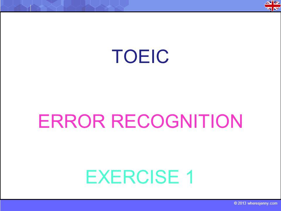 © 2013 wheresjenny.com TOEIC ERROR RECOGNITION EXERCISE 1