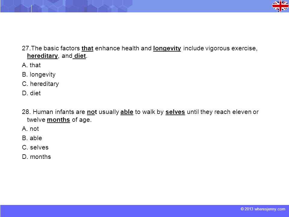 © 2013 wheresjenny.com 27.The basic factors that enhance health and longevity include vigorous exercise, hereditary, and diet.