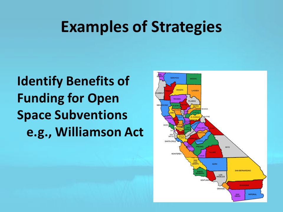 Identify Benefits of Funding for Open Space Subventions e.g., Williamson Act Examples of Strategies