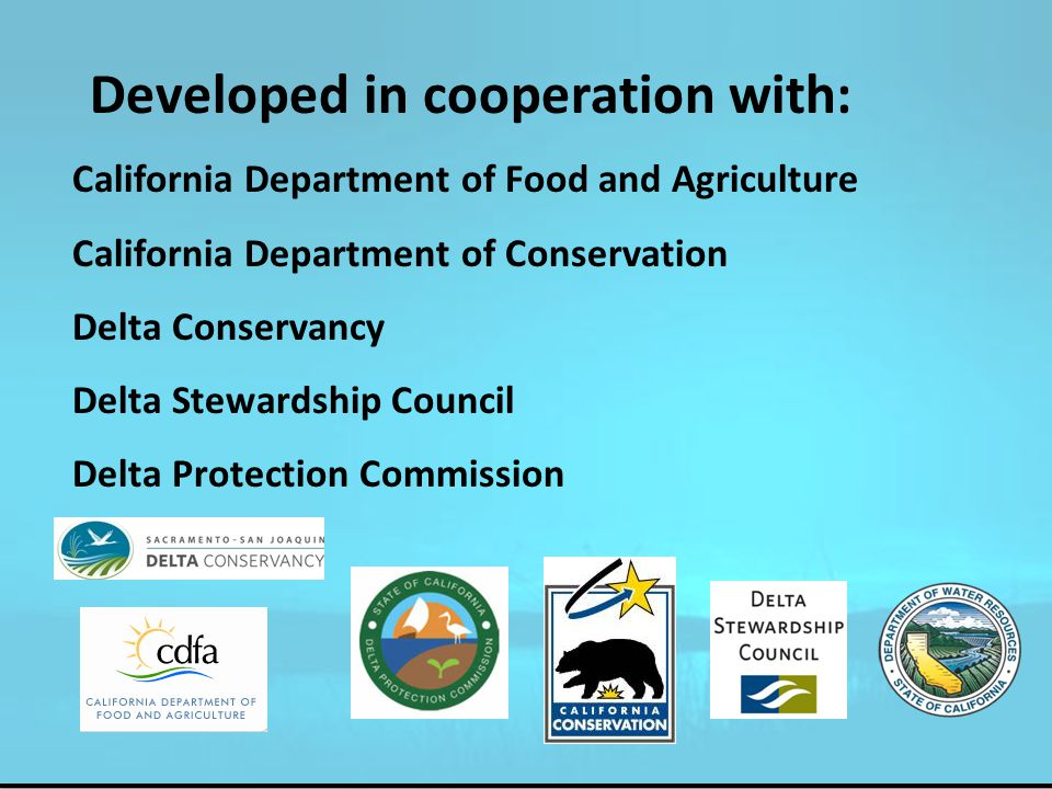De California Department of Food and Agriculture California Department of Conservation Delta Conservancy Delta Stewardship Council Delta Protection Commission Developed in cooperation with: