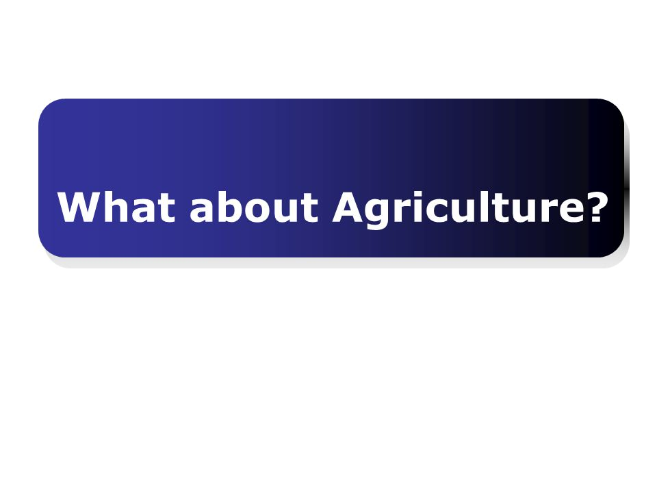 What about Agriculture?