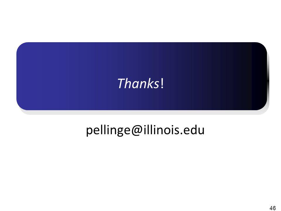 Thanks! pellinge@illinois.edu 46