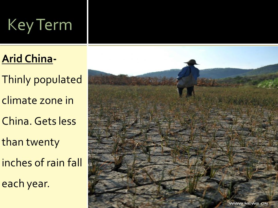 Key Term Arid China- Thinly populated climate zone in China. Gets less than twenty inches of rain fall each year.