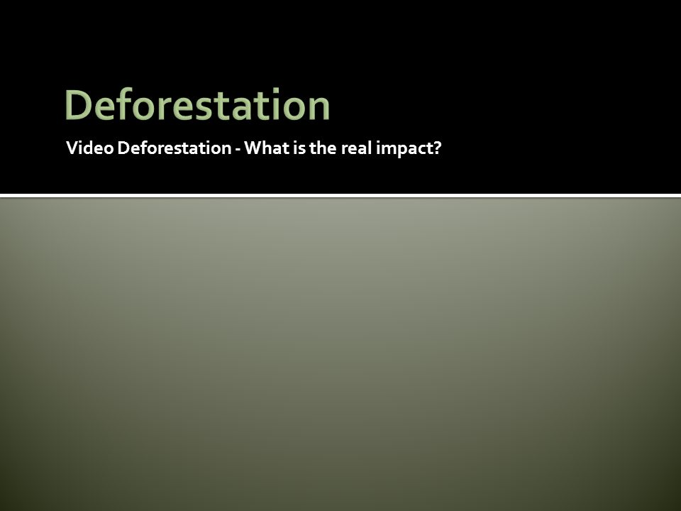 Video Deforestation - What is the real impact?