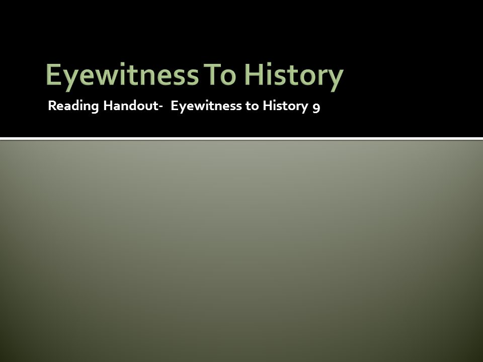Reading Handout- Eyewitness to History 9