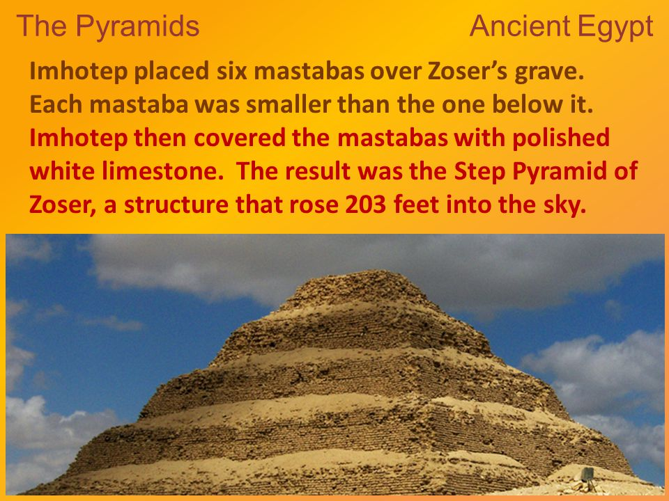 The Pyramids Ancient Egypt Imhotep placed six mastabas over Zoser's grave.