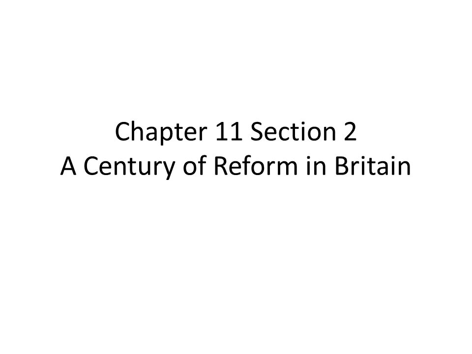 Chapter 11 Section 2 A Century of Reform in Britain