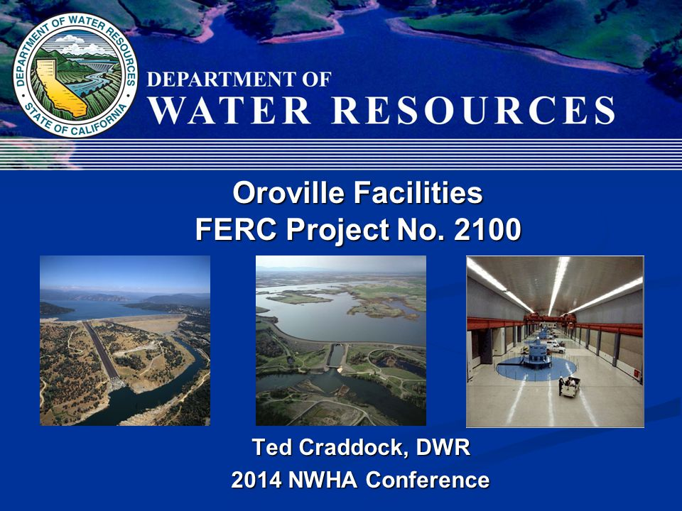 Ted Craddock, DWR 2014 NWHA Conference Oroville Facilities FERC Project No. 2100