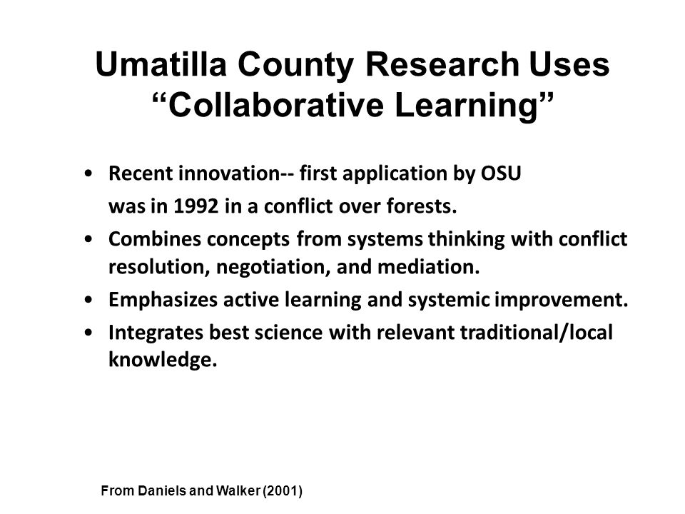 Umatilla County Research Uses Collaborative Learning Recent innovation-- first application by OSU was in 1992 in a conflict over forests.