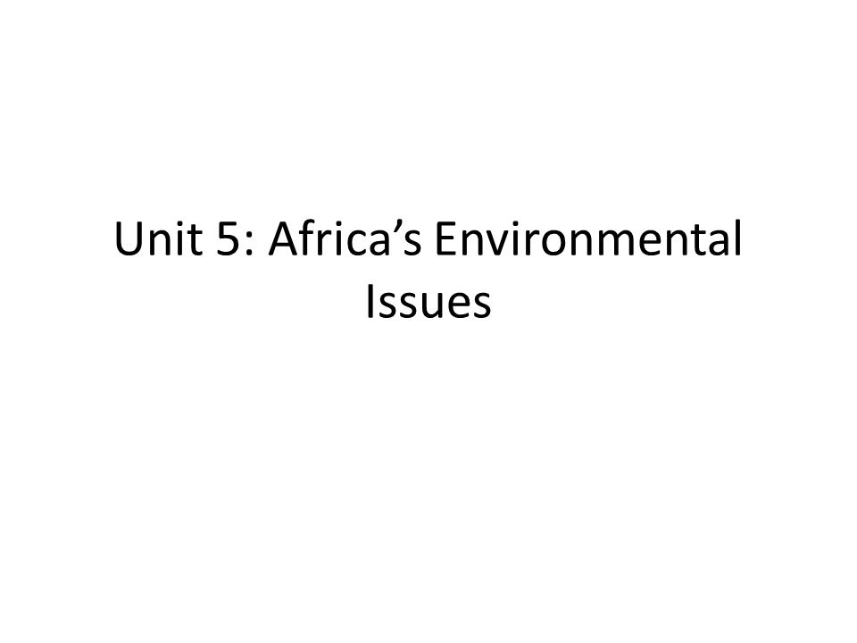 Section 2 – Environmental policies  Like other parts of the world, Africa must deal with environmental problems.
