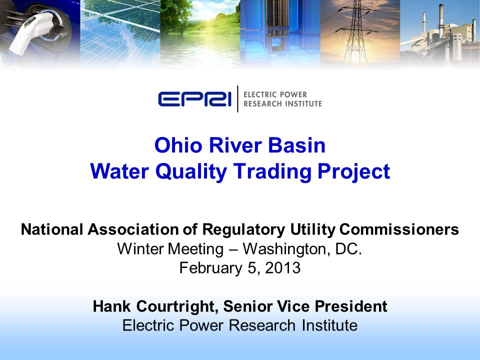 Ohio River Basin Water Quality Trading Project National Association of Regulatory Utility Commissioners Winter Meeting – Washington, DC.