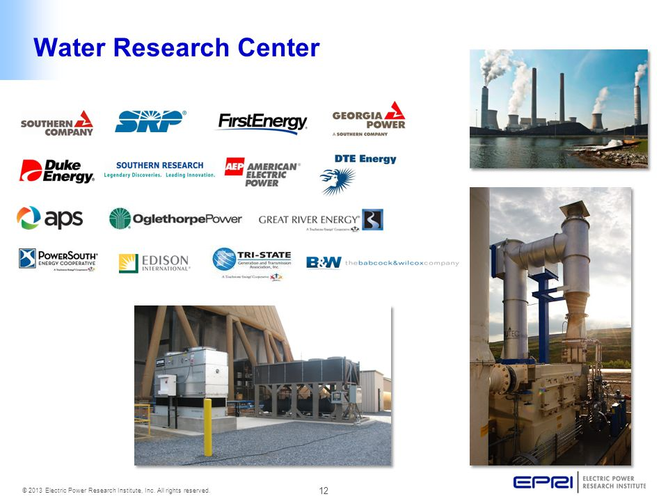 12 © 2013 Electric Power Research Institute, Inc. All rights reserved. Water Research Center