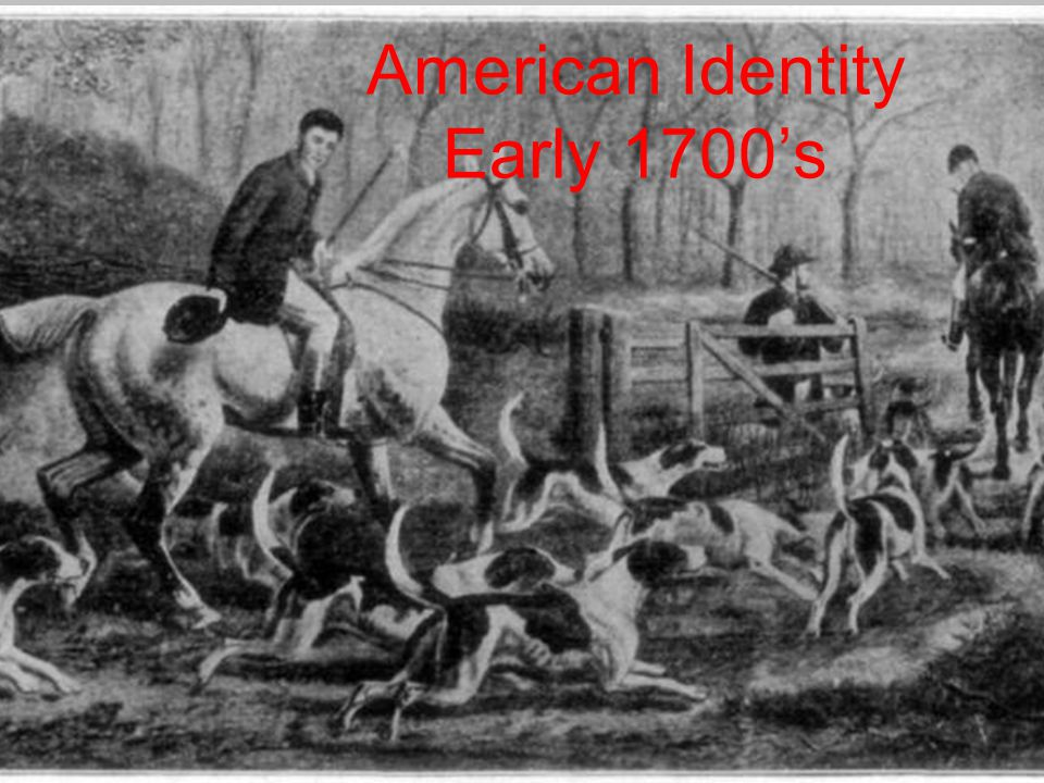 American Identity Early 1700's