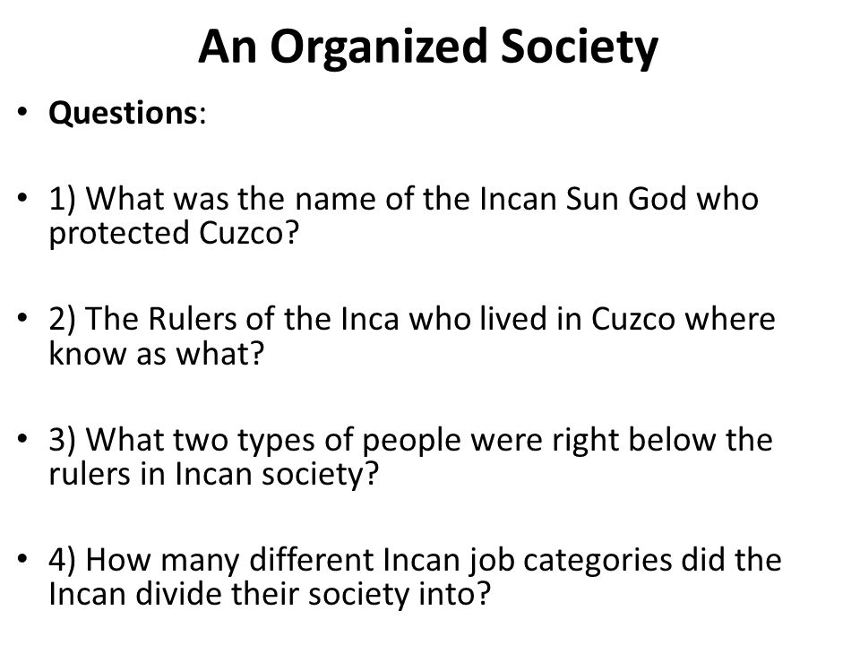 An Organized Society Questions: 1) What was the name of the Incan Sun God who protected Cuzco? 2) The Rulers of the Inca who lived in Cuzco where know
