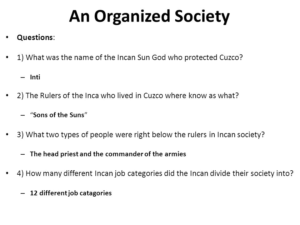 An Organized Society Questions: 1) What was the name of the Incan Sun God who protected Cuzco? – Inti 2) The Rulers of the Inca who lived in Cuzco whe