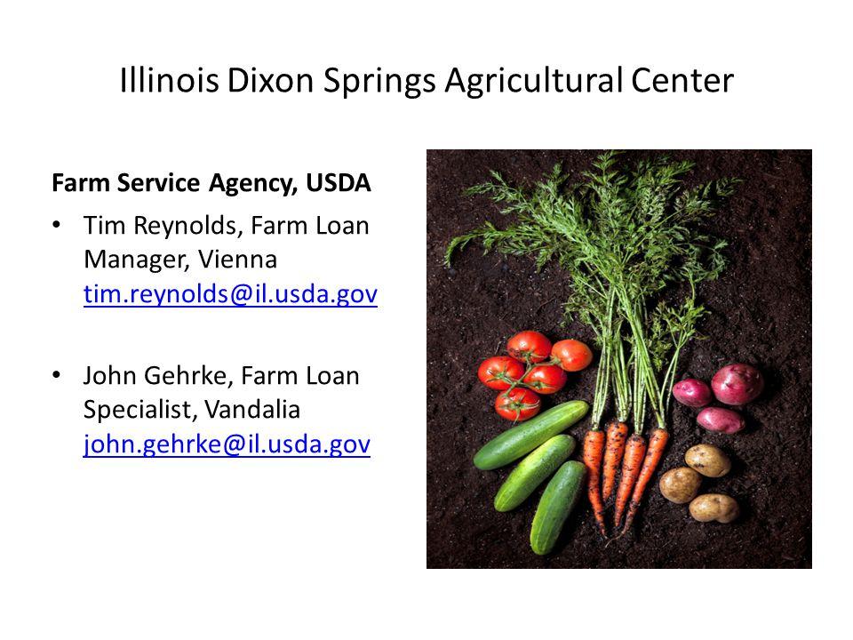 Illinois Dixon Springs Agricultural Center Farm Service Agency, USDA Tim Reynolds, Farm Loan Manager, Vienna tim.reynolds@il.usda.gov tim.reynolds@il.