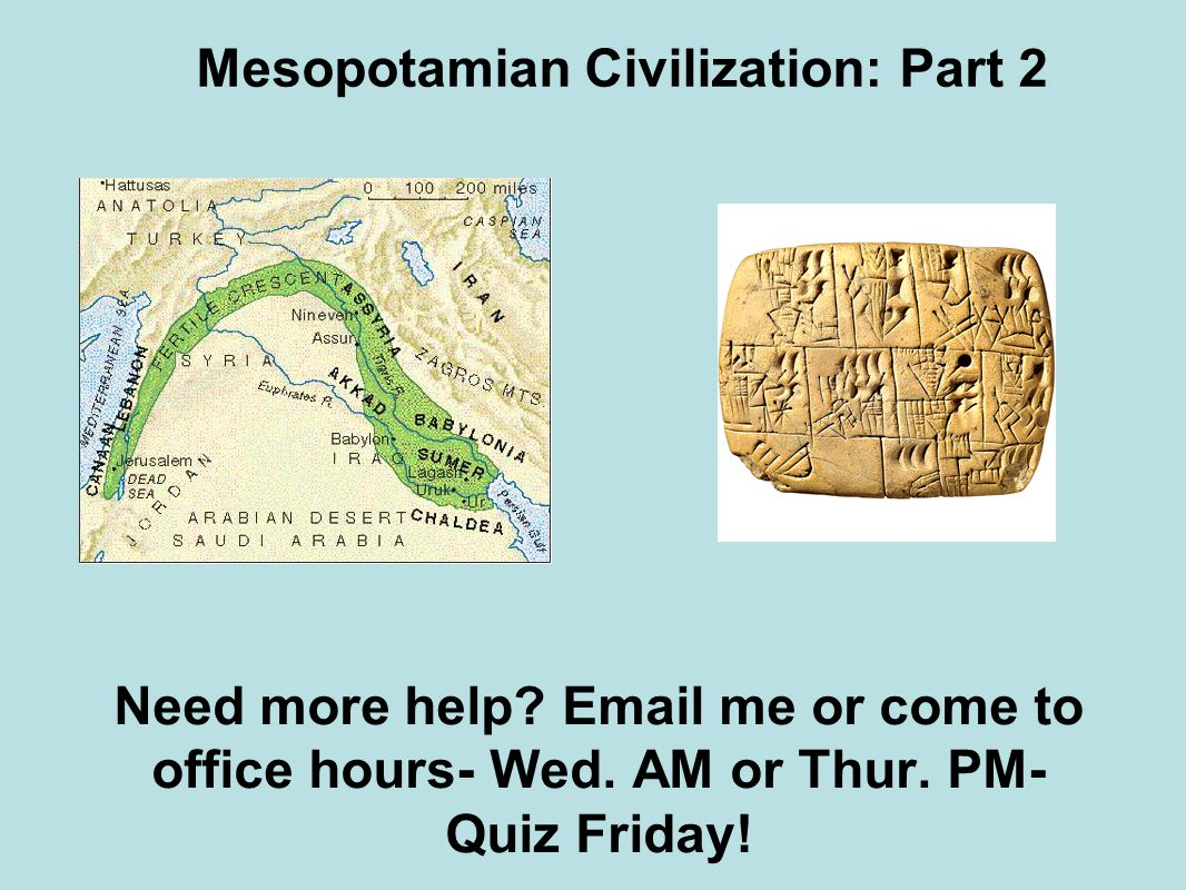 Mesopotamian Civilization: Part 2 Need more help. Email me or come to office hours- Wed.