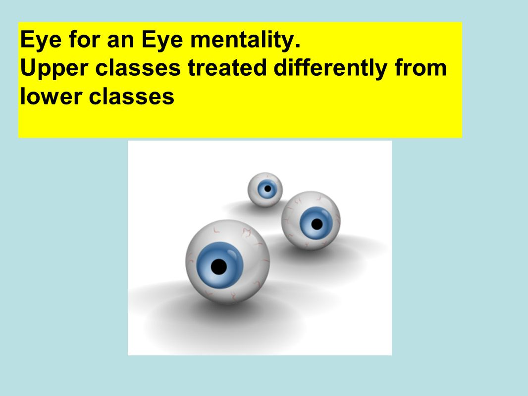 Eye for an Eye mentality. Upper classes treated differently from lower classes