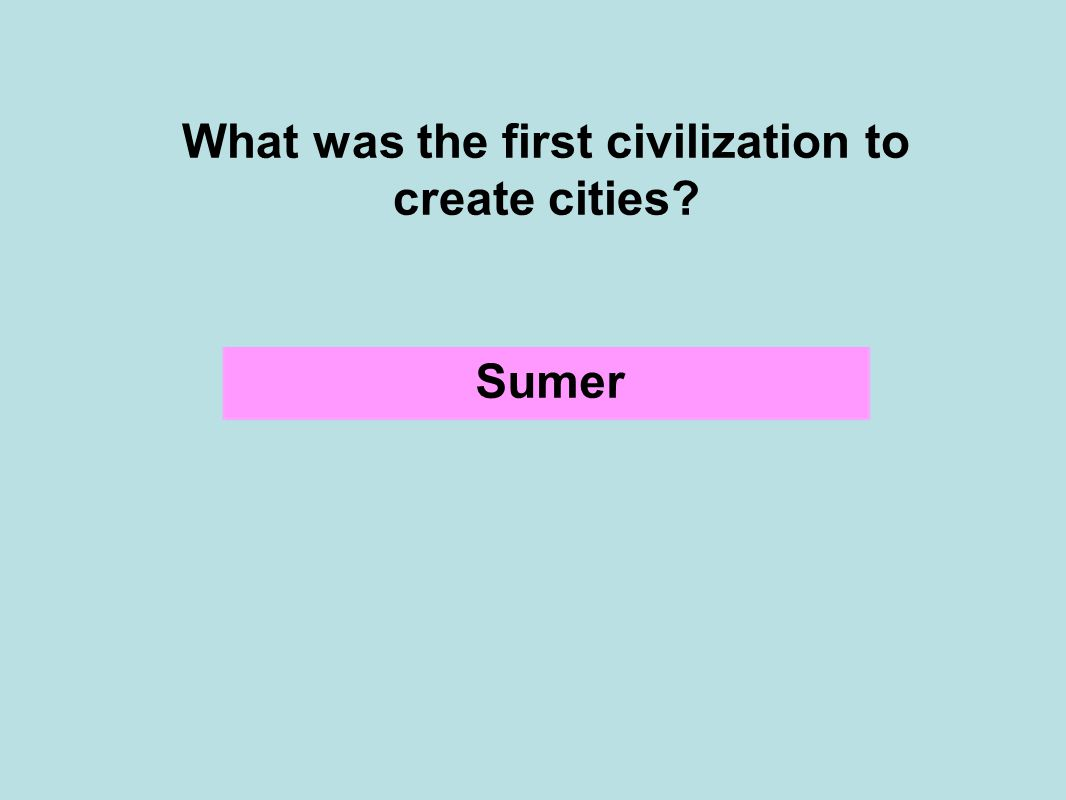 What was the first civilization to create cities Sumer