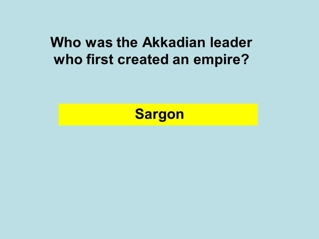 Who was the Akkadian leader who first created an empire Sargon