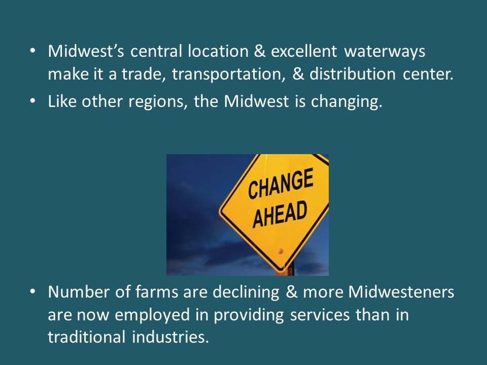 Midwest's central location & excellent waterways make it a trade, transportation, & distribution center. Like other regions, the Midwest is changing.