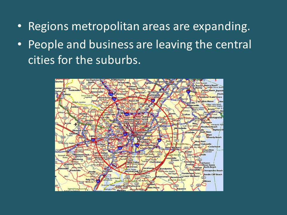 Regions metropolitan areas are expanding. People and business are leaving the central cities for the suburbs.