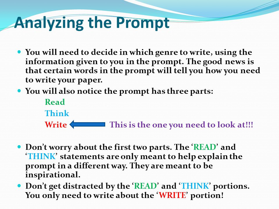 Analyzing the Prompt You will need to decide in which genre to write, using the information given to you in the prompt.