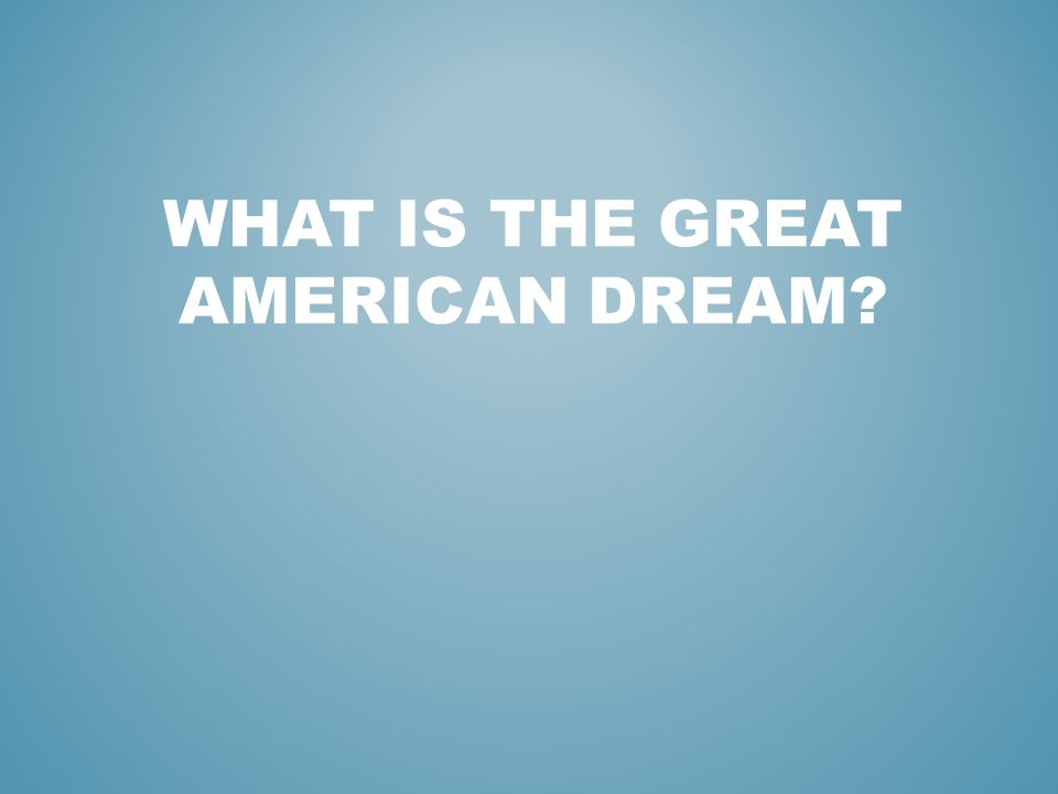 WHAT IS THE GREAT AMERICAN DREAM?