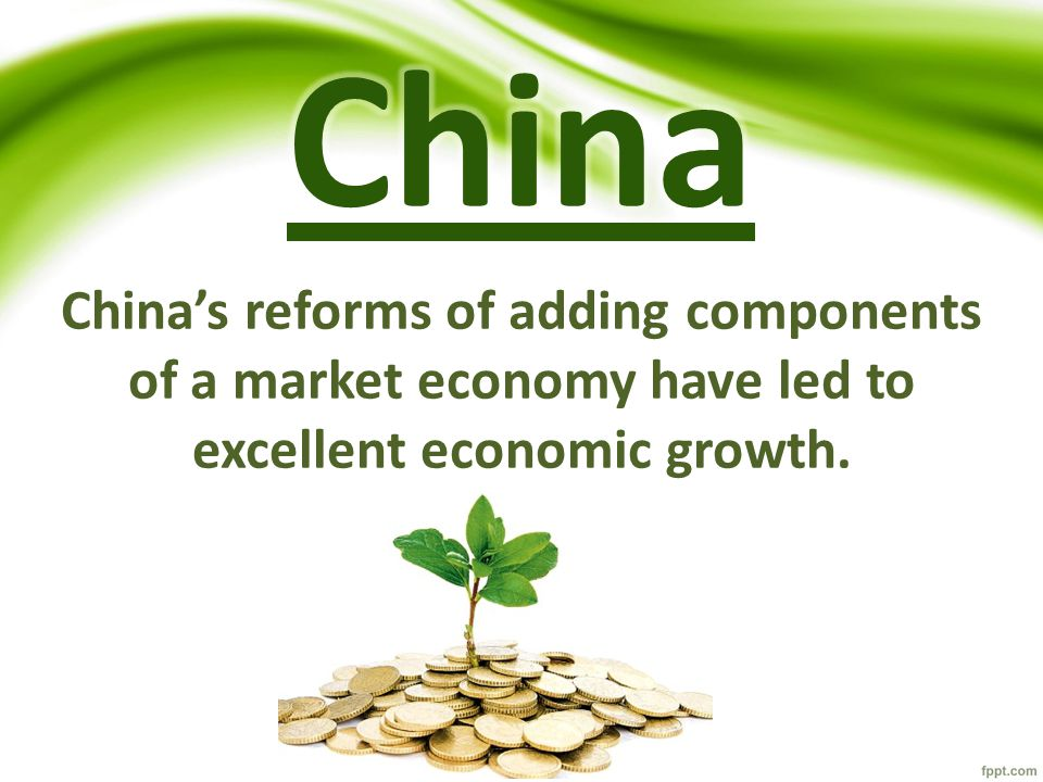 China's reforms of adding components of a market economy have led to excellent economic growth.