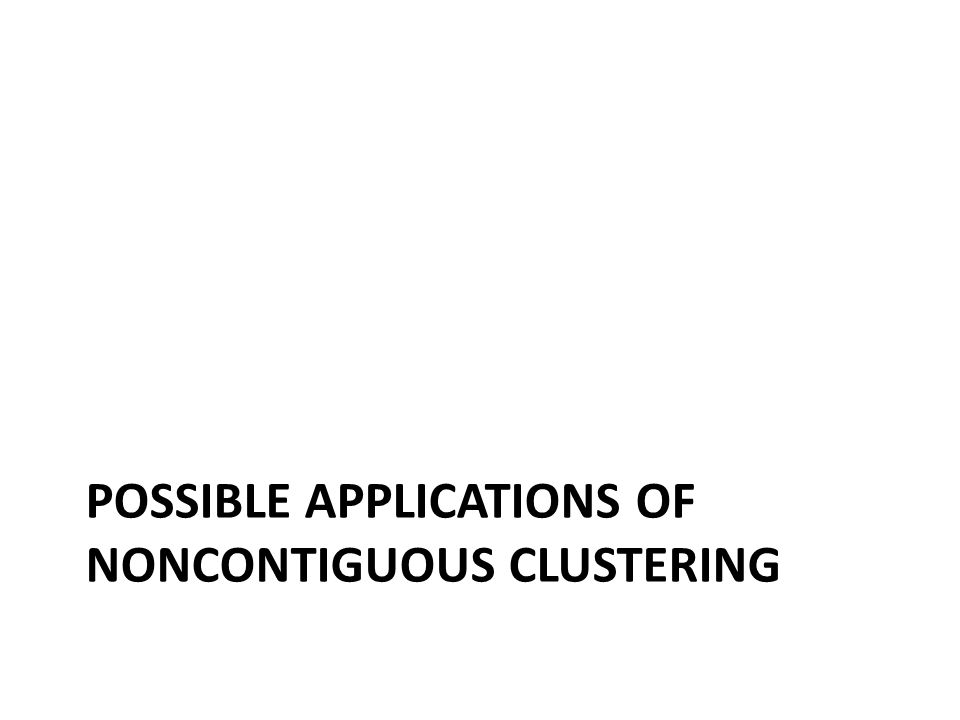 POSSIBLE APPLICATIONS OF NONCONTIGUOUS CLUSTERING