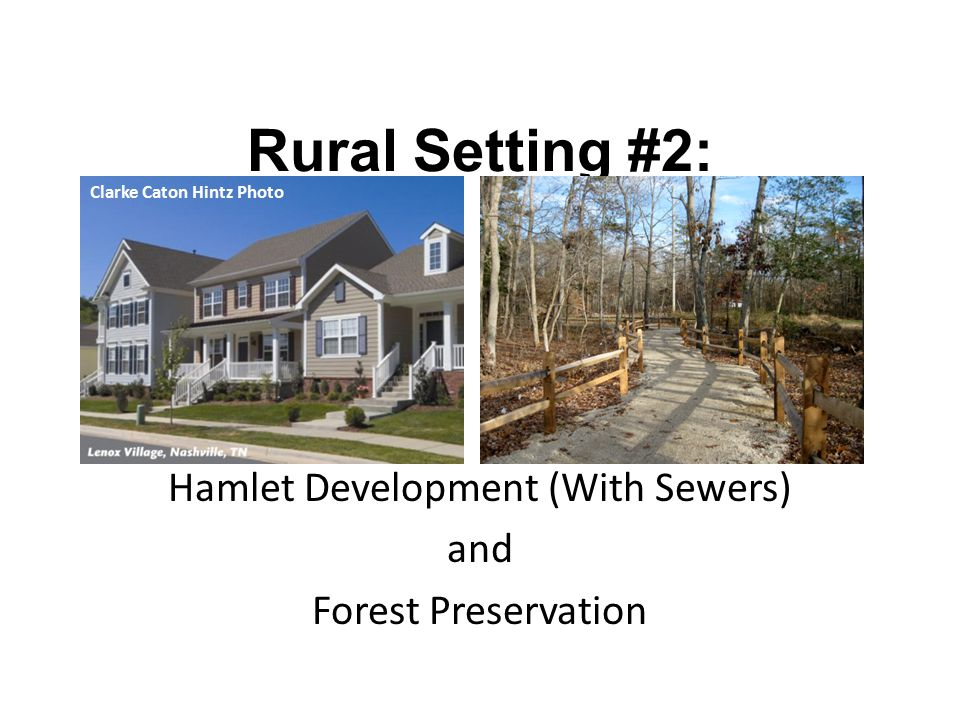 Rural Setting #2: Hamlet Development (With Sewers) and Forest Preservation Clarke Caton Hintz Photo