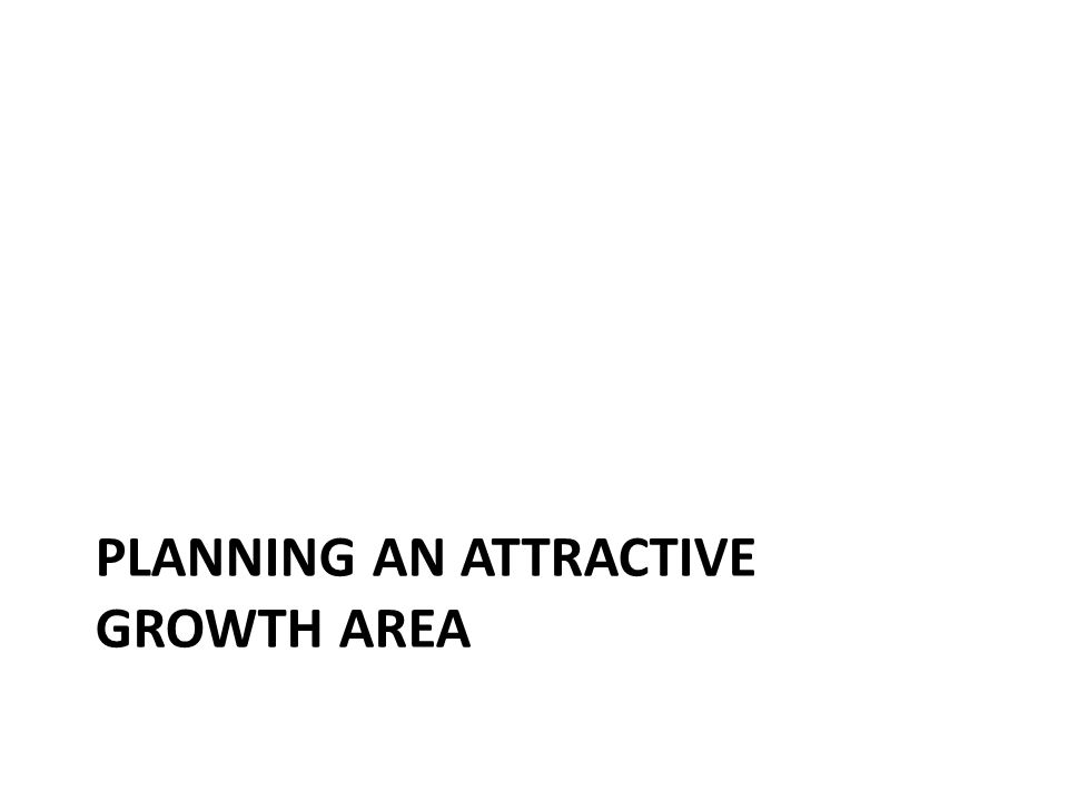 PLANNING AN ATTRACTIVE GROWTH AREA