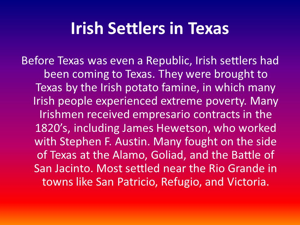Irish Settlers in Texas Before Texas was even a Republic, Irish settlers had been coming to Texas.