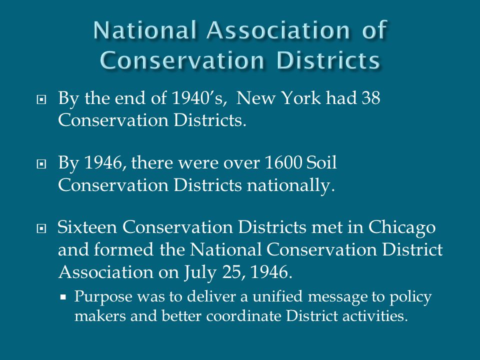  By the end of 1940's, New York had 38 Conservation Districts.  By 1946, there were over 1600 Soil Conservation Districts nationally.  Sixteen Cons