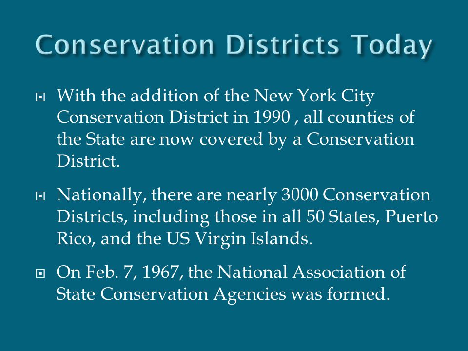  With the addition of the New York City Conservation District in 1990, all counties of the State are now covered by a Conservation District.  Nation
