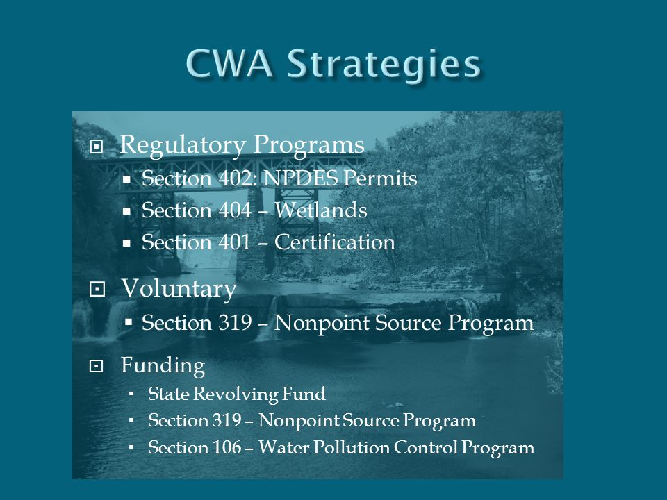  Regulatory Programs  Section 402: NPDES Permits  Section 404 – Wetlands  Section 401 – Certification  Voluntary  Section 319 – Nonpoint Source