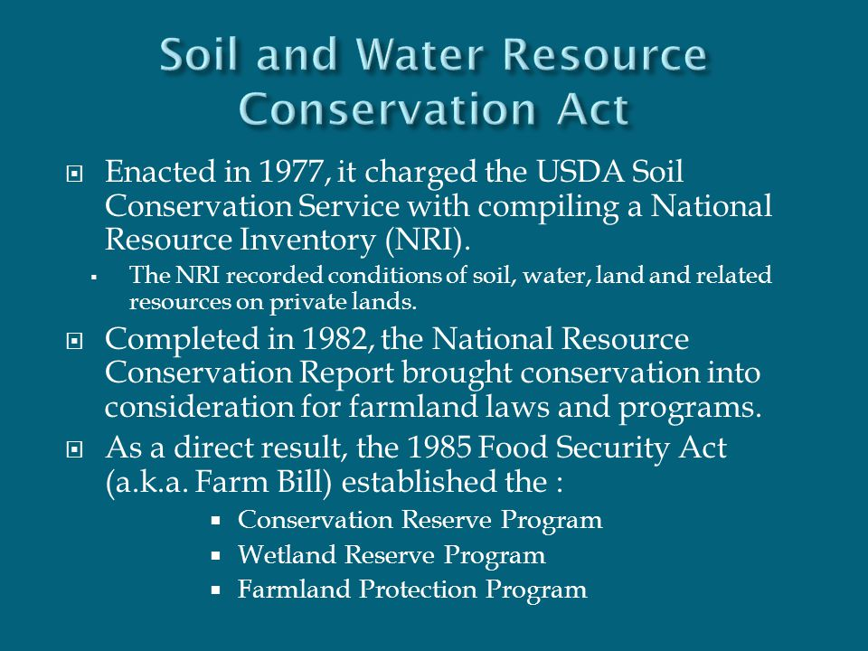  Enacted in 1977, it charged the USDA Soil Conservation Service with compiling a National Resource Inventory (NRI).  The NRI recorded conditions of