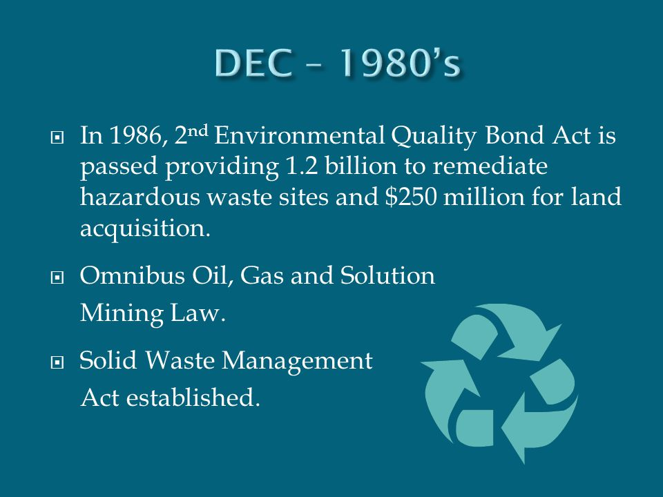  In 1986, 2 nd Environmental Quality Bond Act is passed providing 1.2 billion to remediate hazardous waste sites and $250 million for land acquisitio