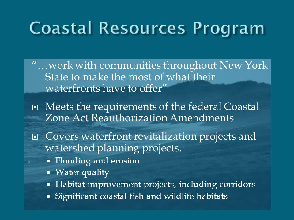 """…work with communities throughout New York State to make the most of what their waterfronts have to offer""  Meets the requirements of the federal Co"