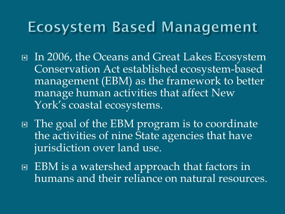  In 2006, the Oceans and Great Lakes Ecosystem Conservation Act established ecosystem-based management (EBM) as the framework to better manage human