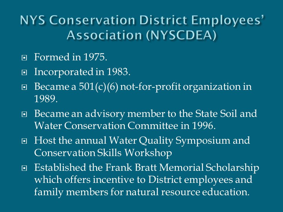  Formed in 1975.  Incorporated in 1983.  Became a 501(c)(6) not-for-profit organization in 1989.  Became an advisory member to the State Soil and