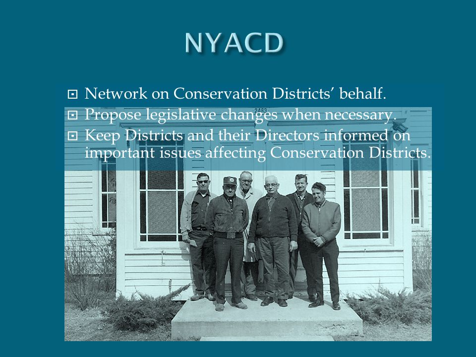  Network on Conservation Districts' behalf.  Propose legislative changes when necessary.  Keep Districts and their Directors informed on important