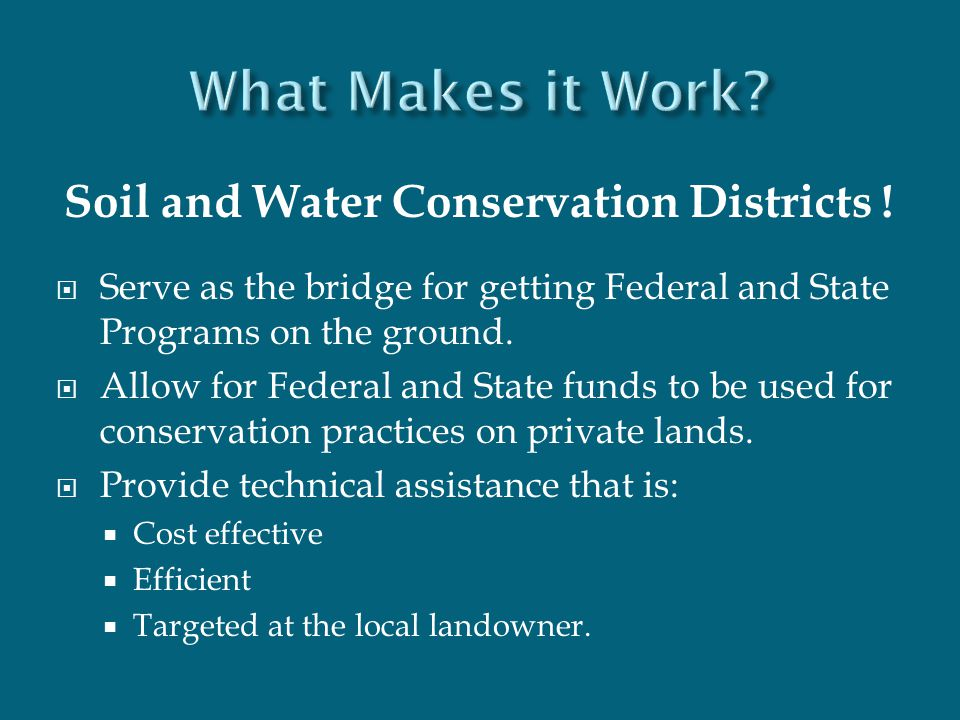 Soil and Water Conservation Districts !  Serve as the bridge for getting Federal and State Programs on the ground.  Allow for Federal and State fund