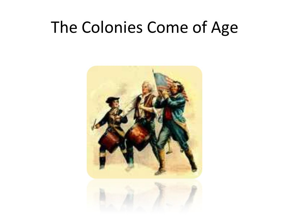 Colonies Come of Age Britain defeats France in North America.