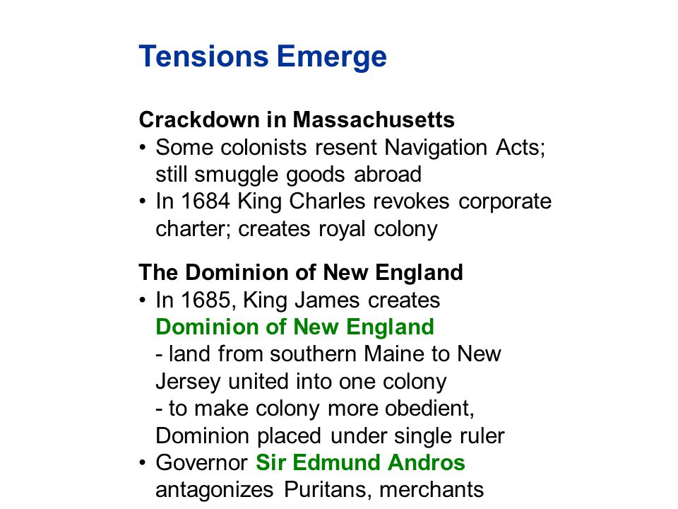 Crackdown in Massachusetts Some colonists resent Navigation Acts; still smuggle goods abroad In 1684 King Charles revokes corporate charter; creates r