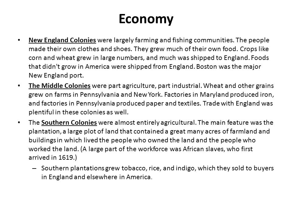 Economy New England Colonies were largely farming and fishing communities. The people made their own clothes and shoes. They grew much of their own fo