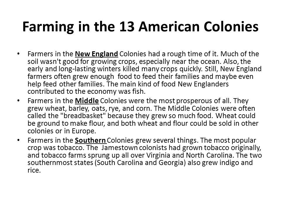 Farming in the 13 American Colonies Farmers in the New England Colonies had a rough time of it. Much of the soil wasn't good for growing crops, especi